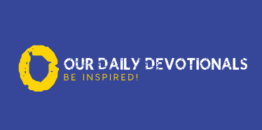 Our Daily Devotionals-Daily Devotionals, Daily Prayers, Promises & Blessings, Daily Bible Verse